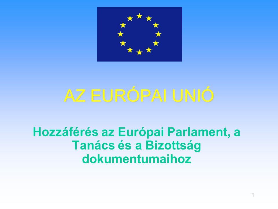 1 AZ EURÓPAI UNIÓ Hozzáférés az Európai Parlament, a Tanács és a Bizottság dokumentumaihoz