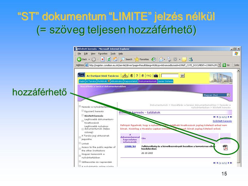 15 ST dokumentum LIMITE jelzés nélkül (= szöveg teljesen hozzáférhető) hozzáférhető