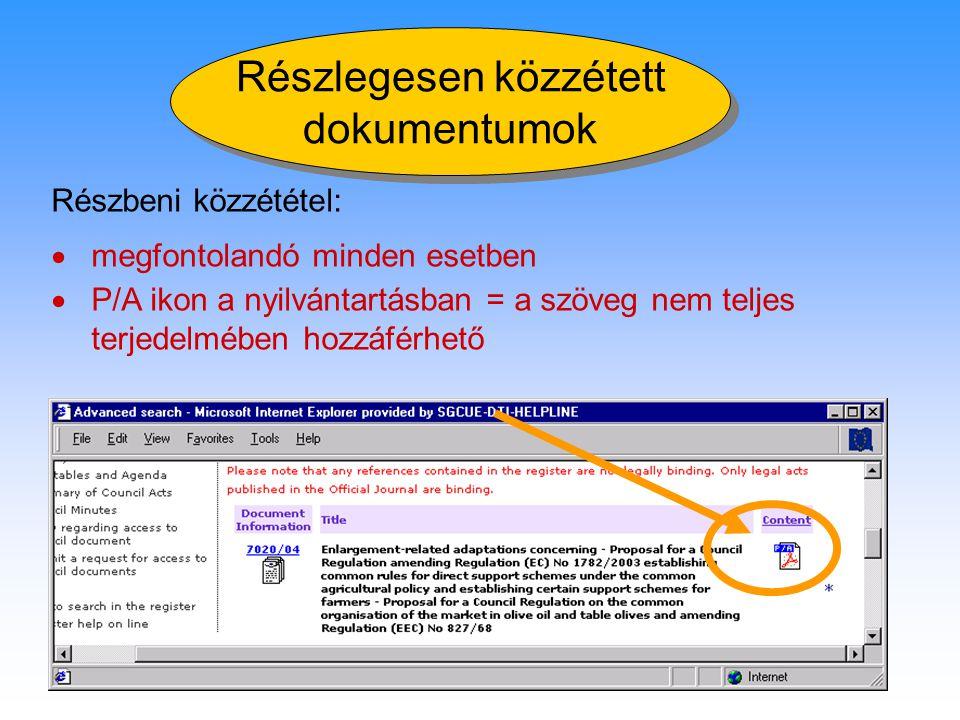 24 Részlegesen közzétett dokumentumok Részlegesen közzétett dokumentumok Részbeni közzététel:  megfontolandó minden esetben  P/A ikon a nyilvántartásban = a szöveg nem teljes terjedelmében hozzáférhető