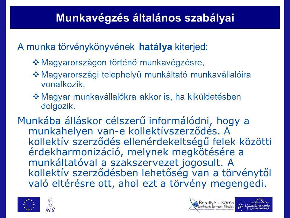 Munkavégzés általános szabályai A munka törvénykönyvének hatálya kiterjed:  Magyarországon történő munkavégzésre,  Magyarországi telephelyű munkáltató munkavállalóira vonatkozik,  Magyar munkavállalókra akkor is, ha kiküldetésben dolgozik.