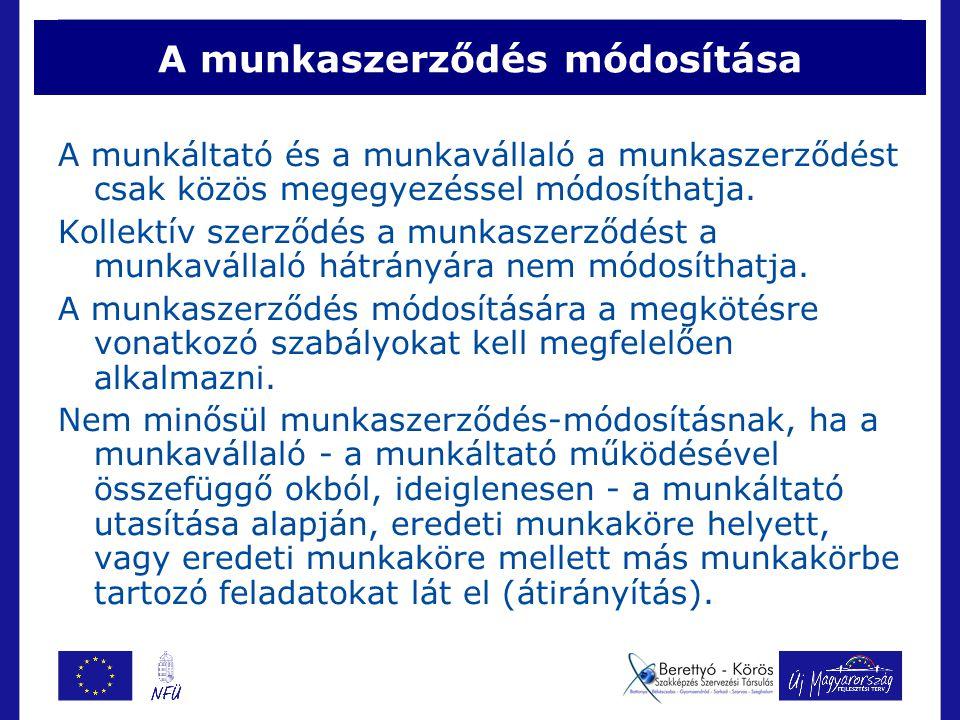 A munkaszerződés módosítása A munkáltató és a munkavállaló a munkaszerződést csak közös megegyezéssel módosíthatja.