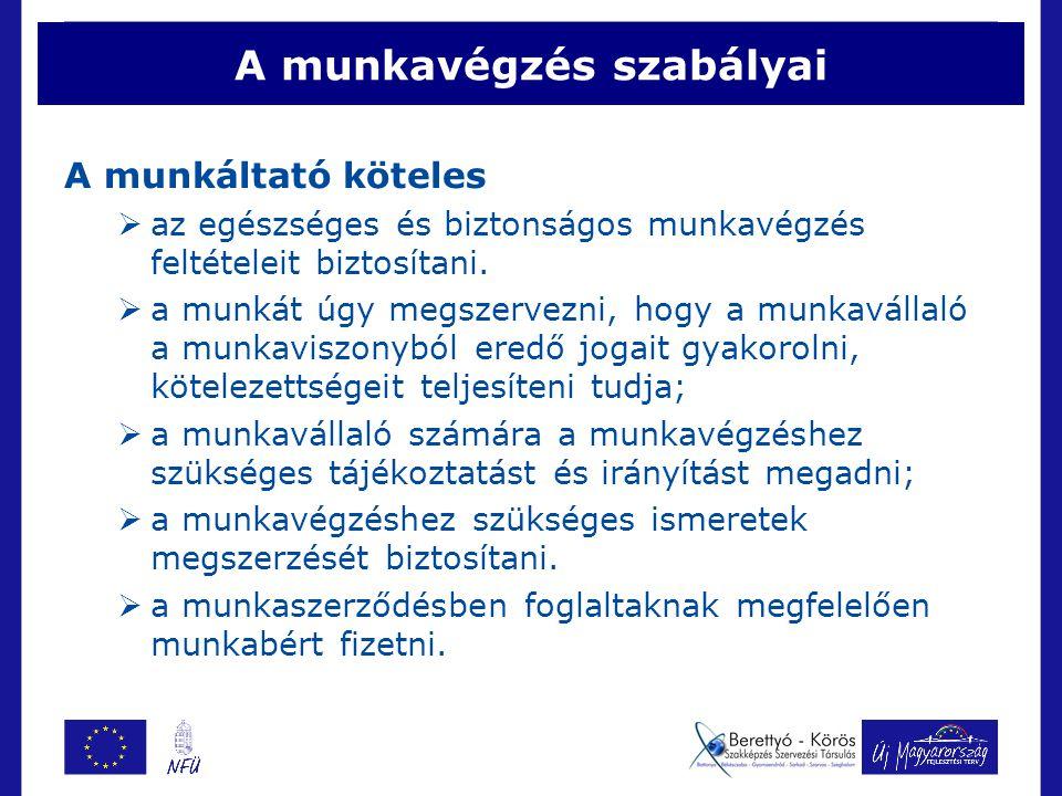 A munkavégzés szabályai A munkáltató köteles  az egészséges és biztonságos munkavégzés feltételeit biztosítani.