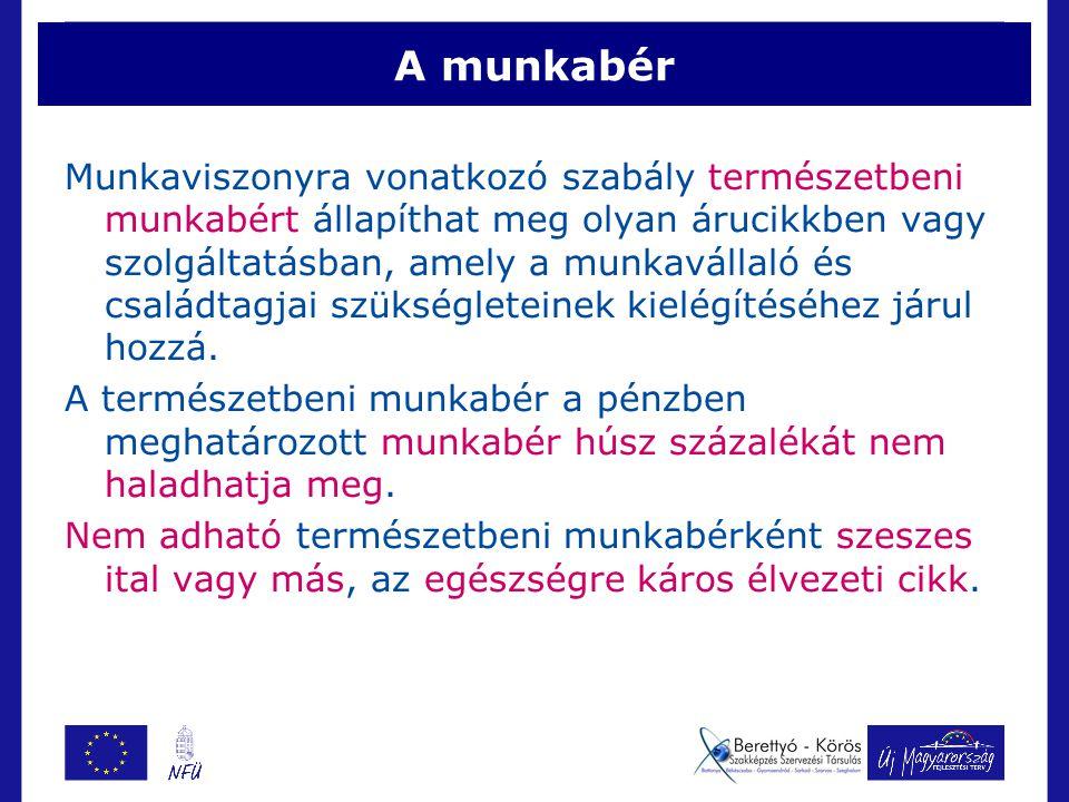 A munkabér Munkaviszonyra vonatkozó szabály természetbeni munkabért állapíthat meg olyan árucikkben vagy szolgáltatásban, amely a munkavállaló és családtagjai szükségleteinek kielégítéséhez járul hozzá.