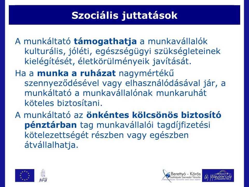 Szociális juttatások A munkáltató támogathatja a munkavállalók kulturális, jóléti, egészségügyi szükségleteinek kielégítését, életkörülményeik javítását.