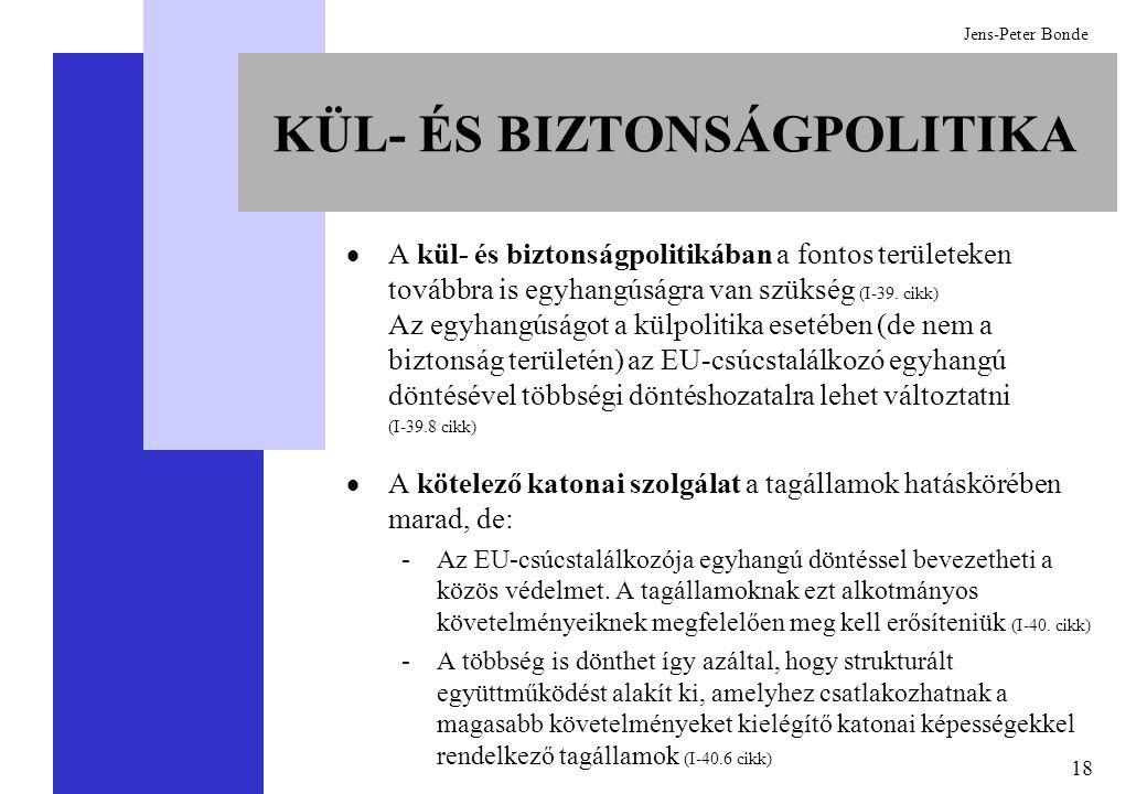 18 Jens-Peter Bonde KÜL- ÉS BIZTONSÁGPOLITIKA  A kül- és biztonságpolitikában a fontos területeken továbbra is egyhangúságra van szükség (I-39. cikk)