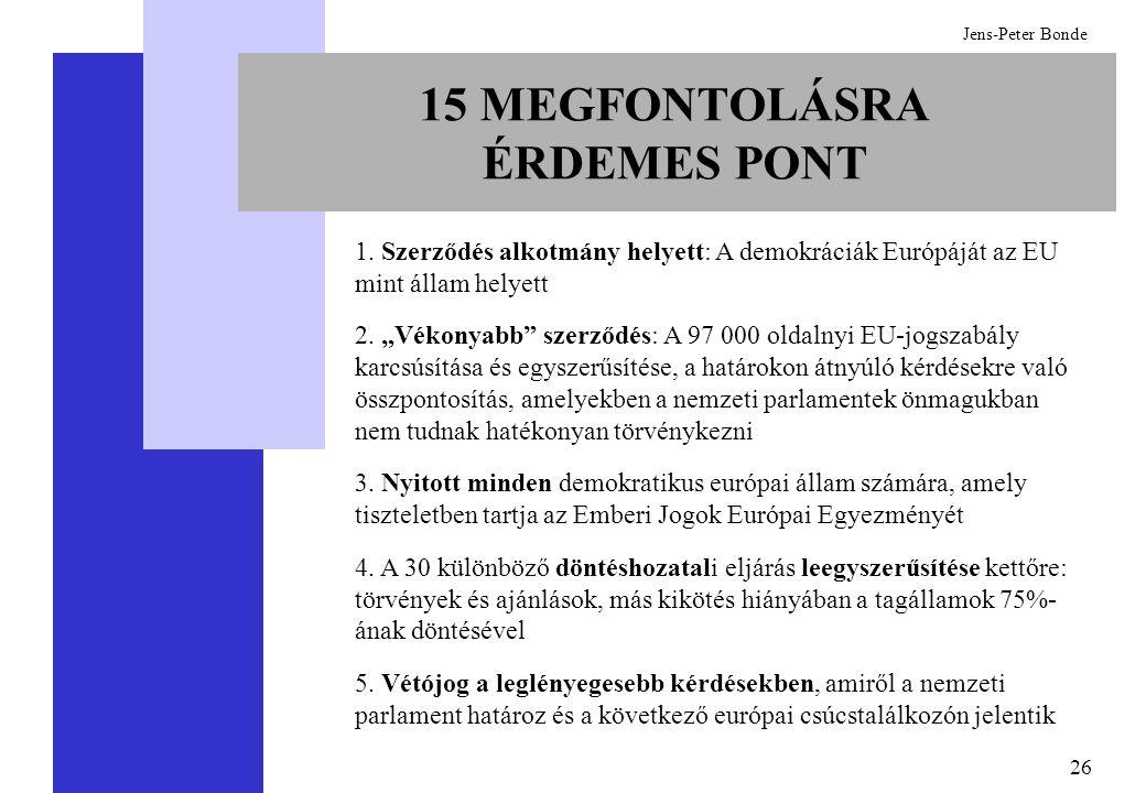 """26 Jens-Peter Bonde 15 MEGFONTOLÁSRA ÉRDEMES PONT 1. Szerződés alkotmány helyett: A demokráciák Európáját az EU mint állam helyett 2. """"Vékonyabb"""" szer"""