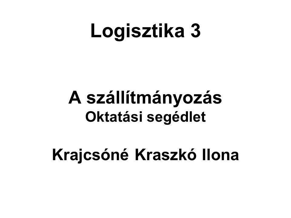 Logisztika 3 A szállítmányozás Oktatási segédlet Krajcsóné Kraszkó Ilona