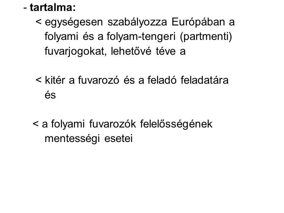 - tartalma: < egységesen szabályozza Európában a folyami és a folyam-tengeri (partmenti) fuvarjogokat, lehetővé téve a < kitér a fuvarozó és a feladó