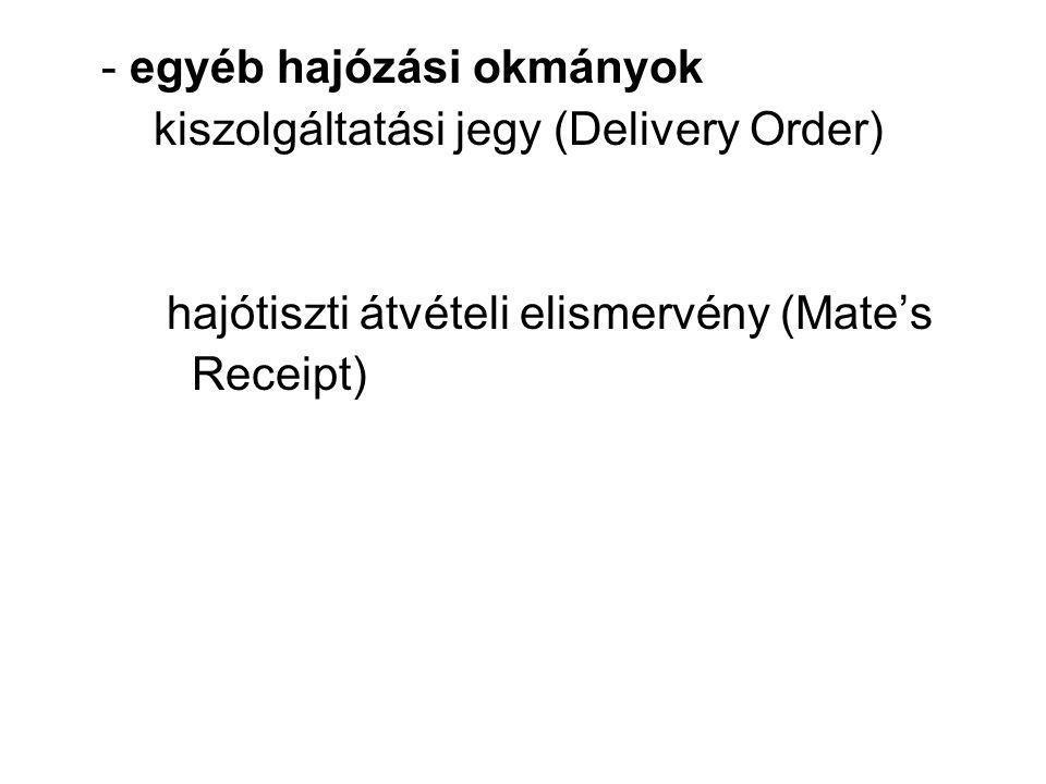 - egyéb hajózási okmányok kiszolgáltatási jegy (Delivery Order) hajótiszti átvételi elismervény (Mate's Receipt)
