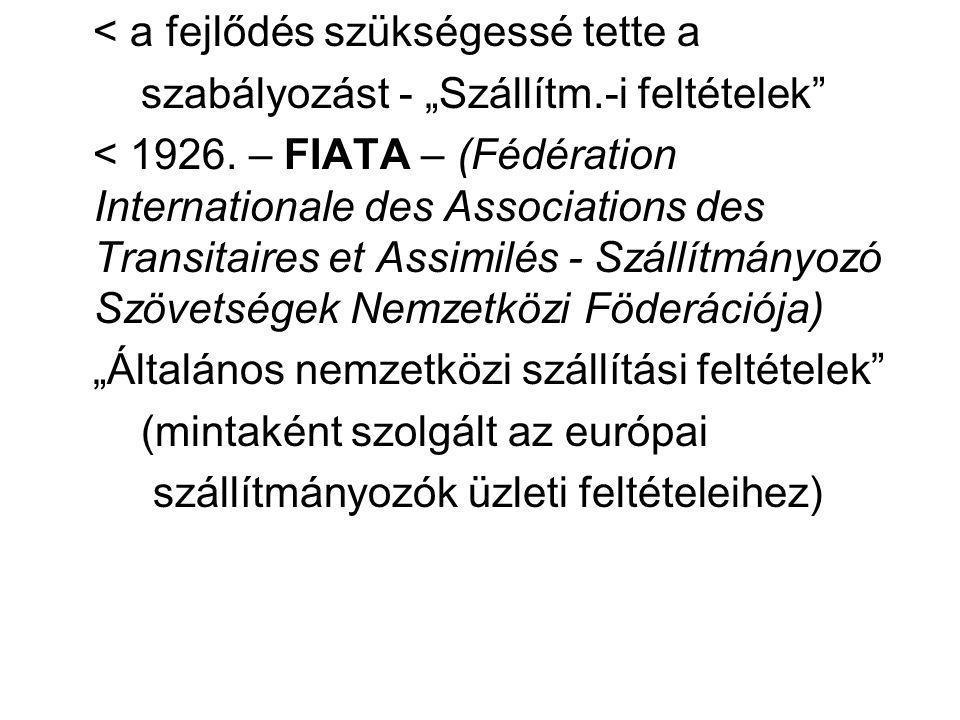 """< a fejlődés szükségessé tette a szabályozást - """"Szállítm.-i feltételek"""" < 1926. – FIATA – (Fédération Internationale des Associations des Transitaire"""