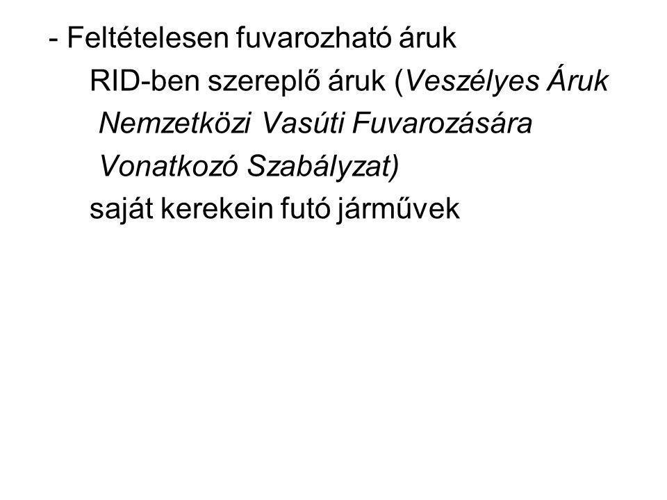 - Feltételesen fuvarozható áruk RID-ben szereplő áruk (Veszélyes Áruk Nemzetközi Vasúti Fuvarozására Vonatkozó Szabályzat) saját kerekein futó járműve