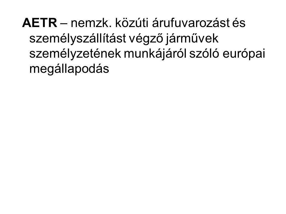 AETR – nemzk. közúti árufuvarozást és személyszállítást végző járművek személyzetének munkájáról szóló európai megállapodás