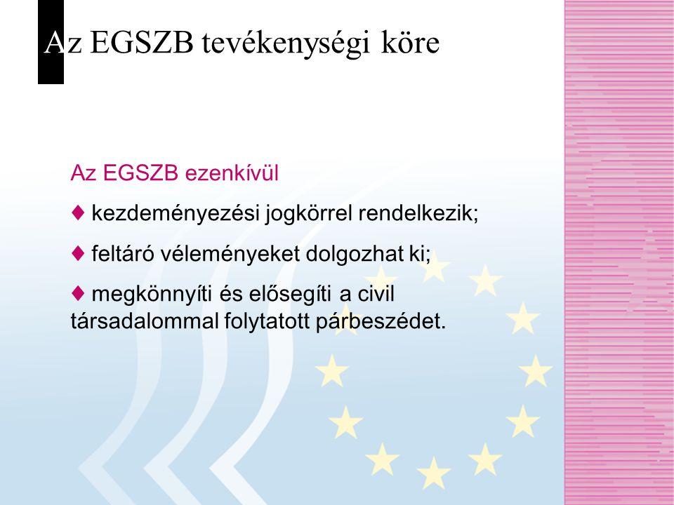 Az EGSZB tevékenységi köre Az EGSZB ezenkívül ♦ kezdeményezési jogkörrel rendelkezik; ♦ feltáró véleményeket dolgozhat ki; ♦ megkönnyíti és elősegíti