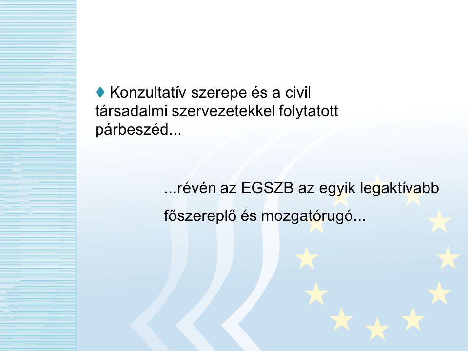 ♦ Konzultatív szerepe és a civil társadalmi szervezetekkel folytatott párbeszéd......révén az EGSZB az egyik legaktívabb főszereplő és mozgatórugó...