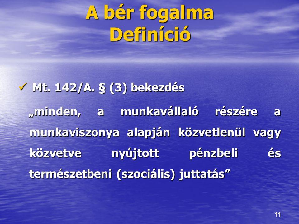 """11 A bér fogalma Definíció  Mt. 142/A. § (3) bekezdés """"minden, a munkavállaló részére a munkaviszonya alapján közvetlenül vagy közvetve nyújtott pénz"""