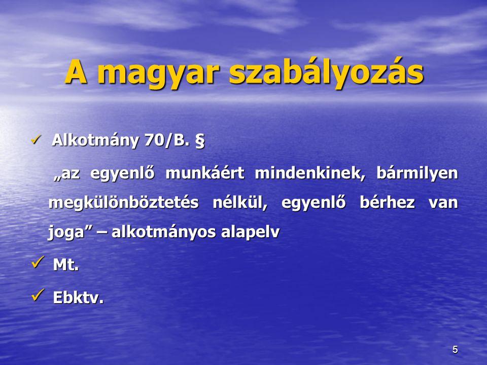 """5 A magyar szabályozás  Alkotmány 70/B. § """"az egyenlő munkáért mindenkinek, bármilyen megkülönböztetés nélkül, egyenlő bérhez van joga"""" – alkotmányos"""