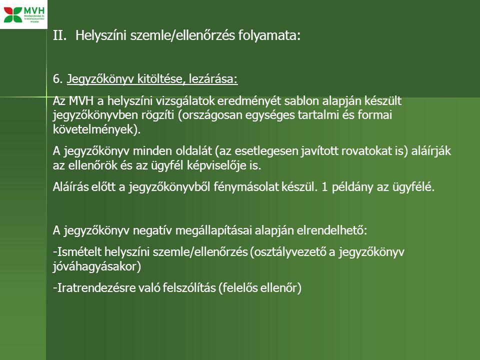II. Helyszíni szemle/ellenőrzés folyamata: 6. Jegyzőkönyv kitöltése, lezárása: Az MVH a helyszíni vizsgálatok eredményét sablon alapján készült jegyző