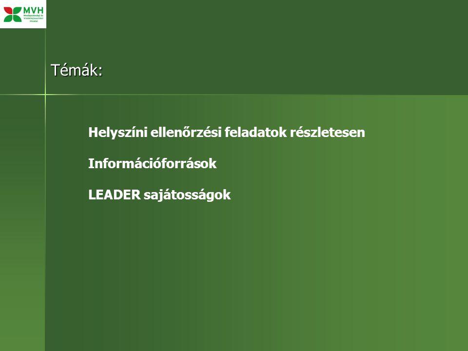 Témák: Helyszíni ellenőrzési feladatok részletesen Információforrások LEADER sajátosságok