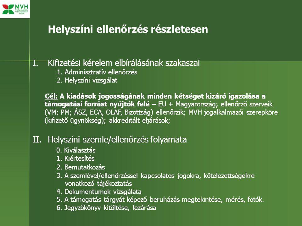 II.Helyszíni szemle/ellenőrzés folyamata: 1.Kiértesítés: A szemlére/ellenőrzésre való kiválasztást az MVH Központ végzi.