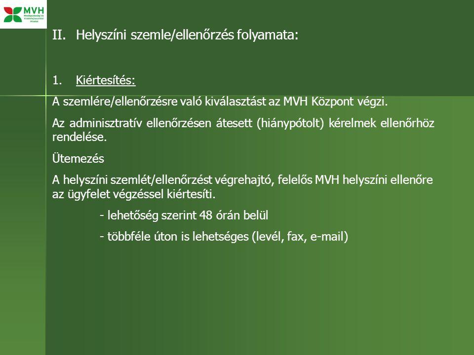 II.Helyszíni szemle/ellenőrzés folyamata: 1.Kiértesítés: A szemlére/ellenőrzésre való kiválasztást az MVH Központ végzi. Az adminisztratív ellenőrzése
