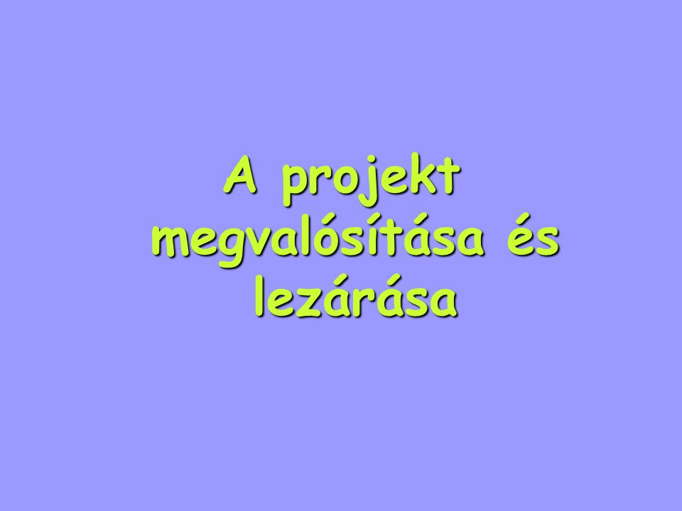 A projekt megvalósítása 1.A támogatási szerződés megkötése, szerződéskötési feladatok 2.A projekt megvalósításának feladatai 3.A közbeszerzési eljárás fázisai 4.A feladatok kivitelezése 5.A pénzügyi megvalósítás 6.Monitoring – ellenőrzés – értékelés 7.A projekt lezárása