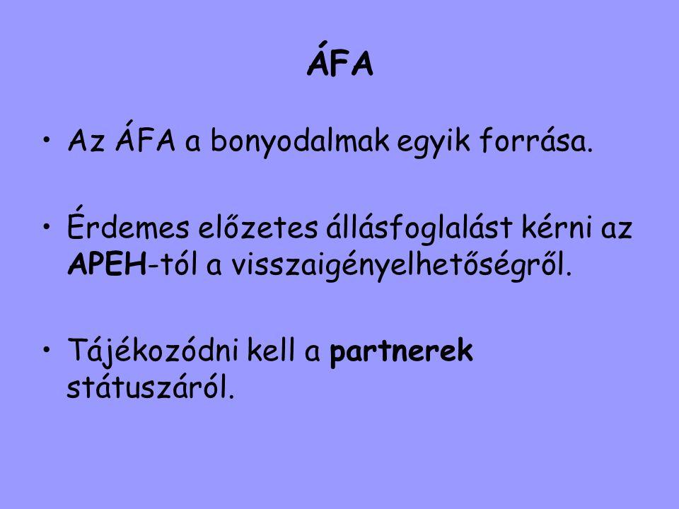 ÁFA •Az ÁFA a bonyodalmak egyik forrása. •Érdemes előzetes állásfoglalást kérni az APEH-tól a visszaigényelhetőségről. •Tájékozódni kell a partnerek s