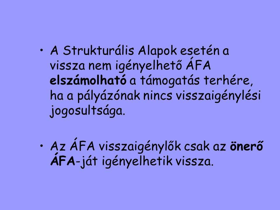 •A Strukturális Alapok esetén a vissza nem igényelhető ÁFA elszámolható a támogatás terhére, ha a pályázónak nincs visszaigénylési jogosultsága. •Az Á