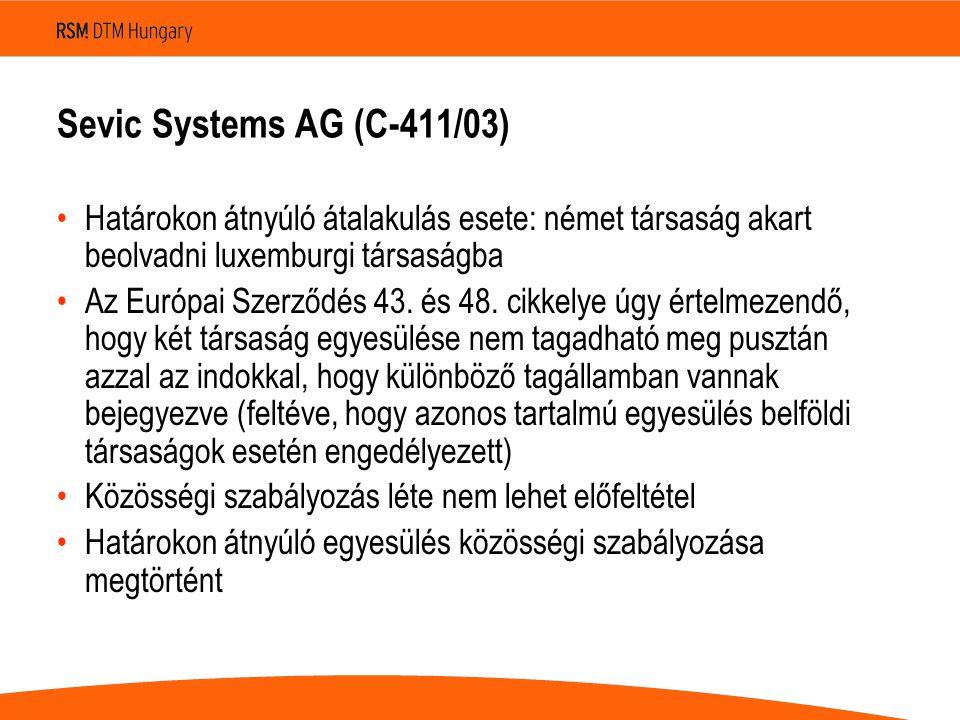 Sevic Systems AG (C-411/03) •Határokon átnyúló átalakulás esete: német társaság akart beolvadni luxemburgi társaságba •Az Európai Szerződés 43.