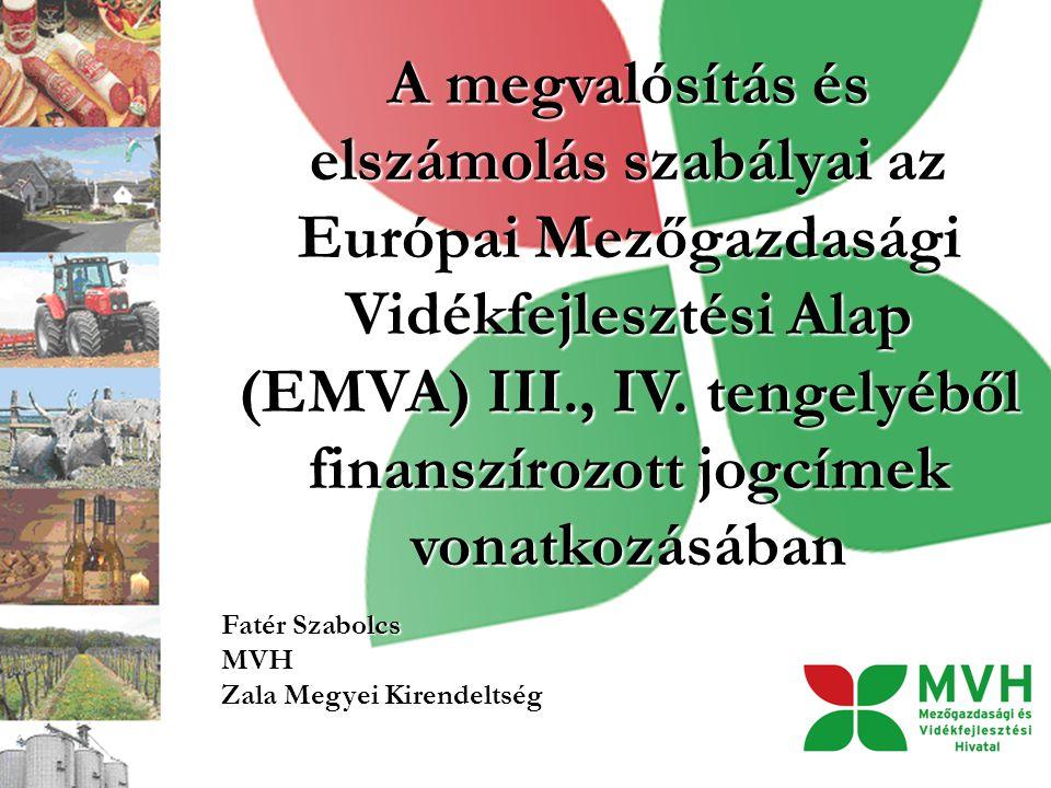 A megvalósítás és elszámolás szabályai az Európai Mezőgazdasági Vidékfejlesztési Alap (EMVA) III., IV. tengelyéből finanszírozott jogcímek vonatkozásá