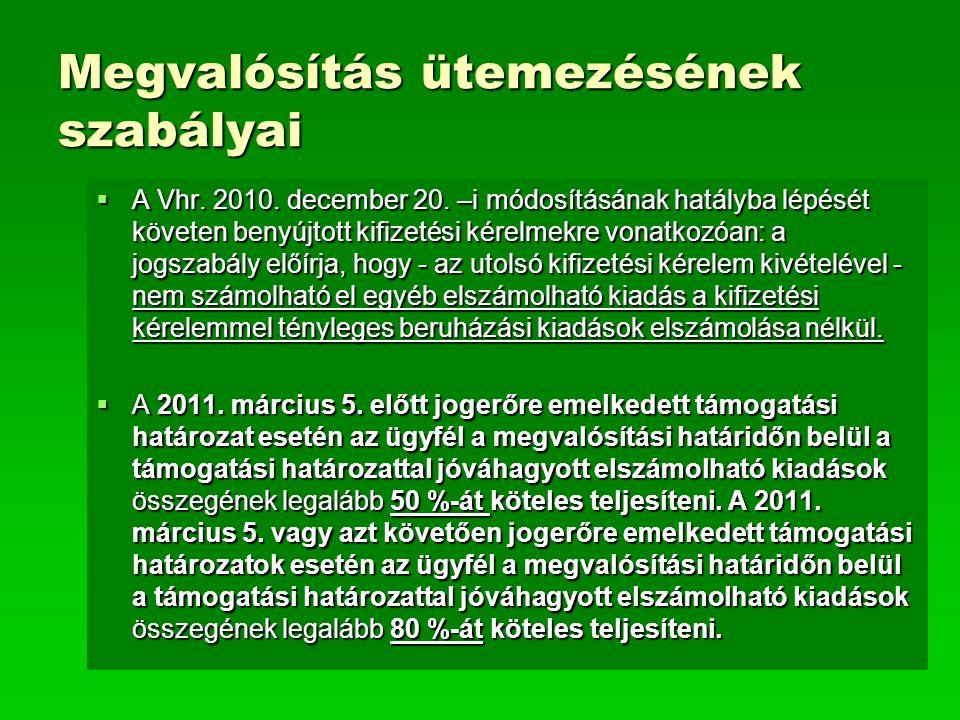 Megvalósítás ütemezésének szabályai  A Vhr. 2010. december 20. –i módosításának hatályba lépését követen benyújtott kifizetési kérelmekre vonatkozóan