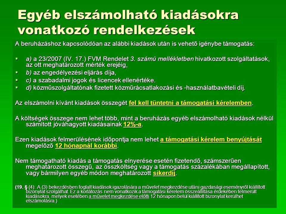 Egyéb elszámolható kiadásokra vonatkozó rendelkezések A beruházáshoz kapcsolódóan az alábbi kiadások után is vehető igénybe támogatás:  a) a 23/2007