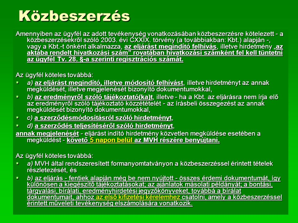 Közbeszerzés Amennyiben az ügyfél az adott tevékenység vonatkozásában közbeszerzésre kötelezett - a közbeszerzésekről szóló 2003. évi CXXIX. törvény (
