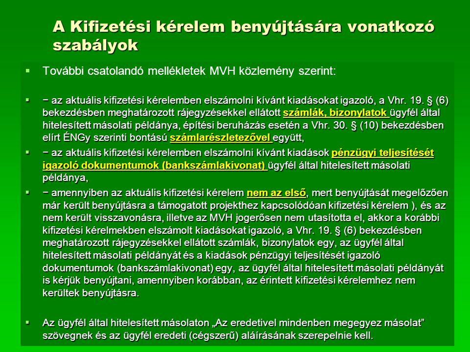 A Kifizetési kérelem benyújtására vonatkozó szabályok   További csatolandó mellékletek MVH közlemény szerint:  − az aktuális kifizetési kérelemben elszámolni kívánt kiadásokat igazoló, a Vhr.