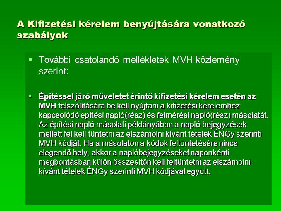 A Kifizetési kérelem benyújtására vonatkozó szabályok   További csatolandó mellékletek MVH közlemény szerint:  Építéssel járó műveletet érintő kifizetési kérelem esetén az MVH felszólítására be kell nyújtani a kifizetési kérelemhez kapcsolódó építési napló(rész) és felmérési napló(rész) másolatát.