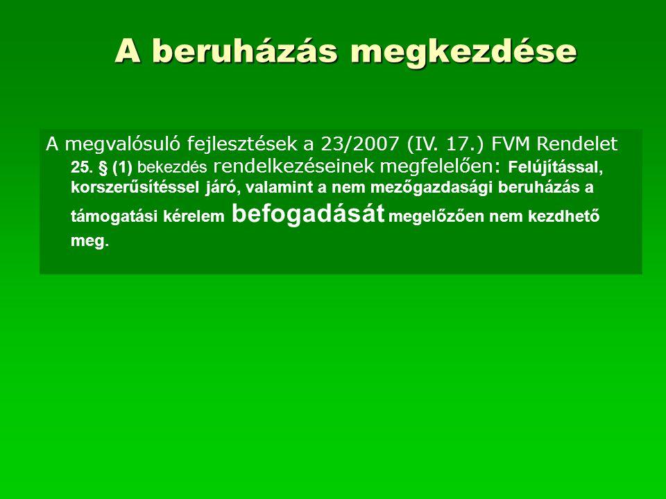 A beruházás megkezdése A megvalósuló fejlesztések a 23/2007 (IV. 17.) FVM Rendelet 25. § (1) bekezdés rendelkezéseinek megfelelően: Felújítással, kors