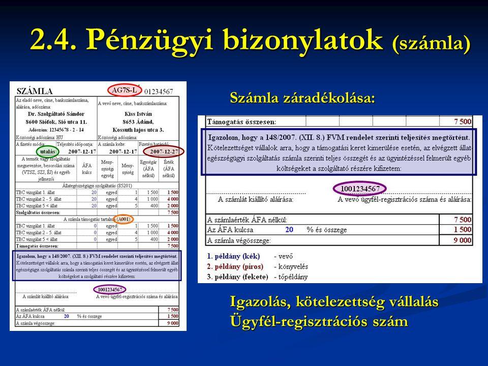 Számla záradékolása: 2.4. Pénzügyi bizonylatok (számla) Igazolás, kötelezettség vállalás Ügyfél-regisztrációs szám