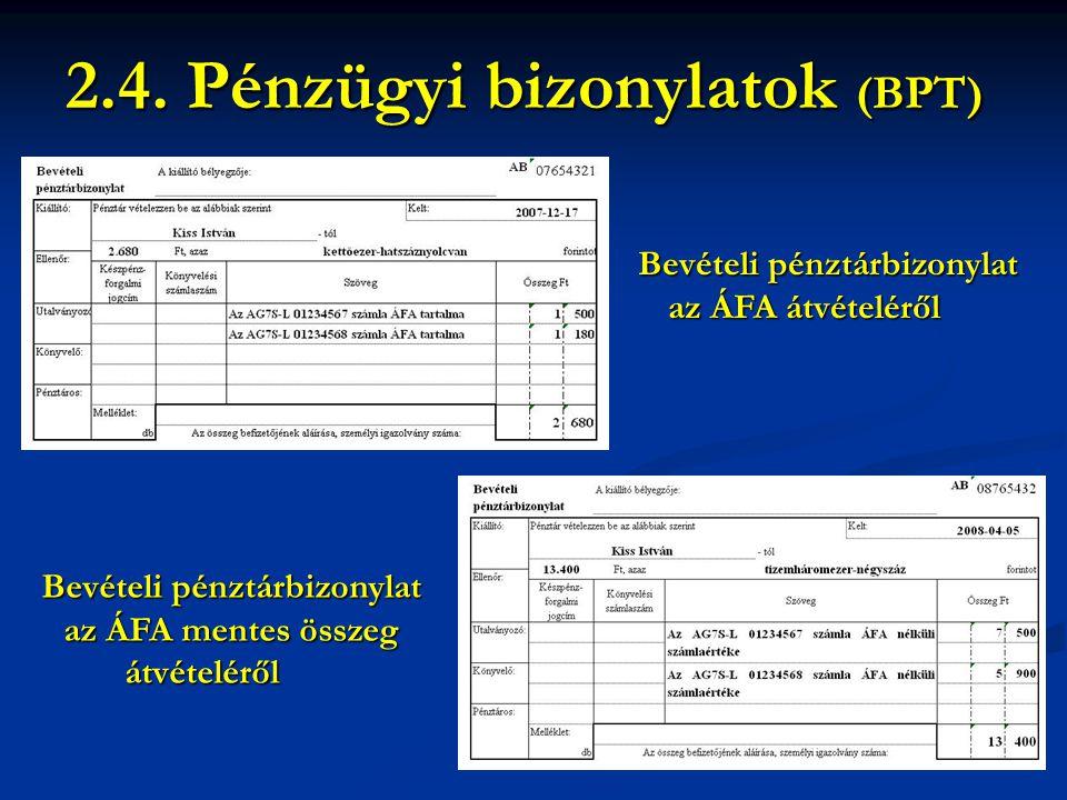 Bevételi pénztárbizonylat az ÁFA átvételéről 2.4. Pénzügyi bizonylatok (BPT) Igazolás, kötelezettség vállalás Ügyfél-regisztrációs szám Bevételi pénzt