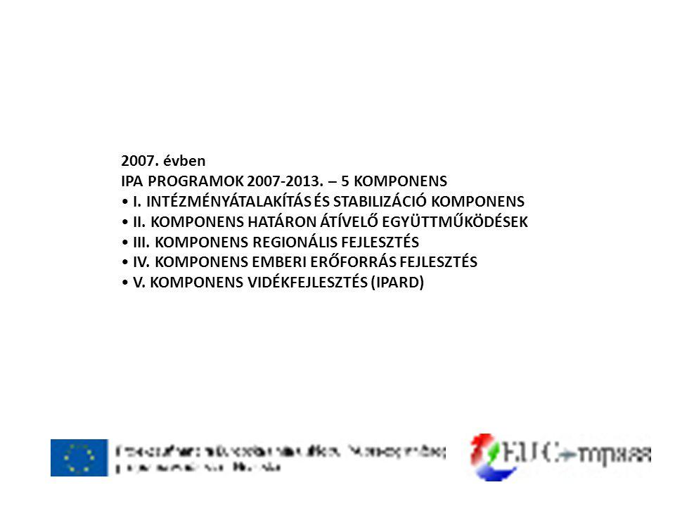 2007. évben IPA PROGRAMOK 2007-2013. – 5 KOMPONENS • I.