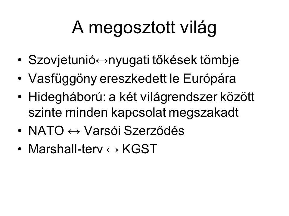 A megosztott világ •Szovjetunió↔nyugati tőkések tömbje •Vasfüggöny ereszkedett le Európára •Hidegháború: a két világrendszer között szinte minden kapcsolat megszakadt •NATO ↔ Varsói Szerződés •Marshall-terv ↔ KGST