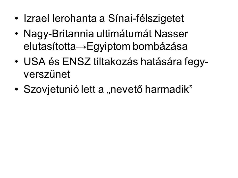 """•Izrael lerohanta a Sínai-félszigetet •Nagy-Britannia ultimátumát Nasser elutasította→Egyiptom bombázása •USA és ENSZ tiltakozás hatására fegy- verszünet •Szovjetunió lett a """"nevető harmadik"""