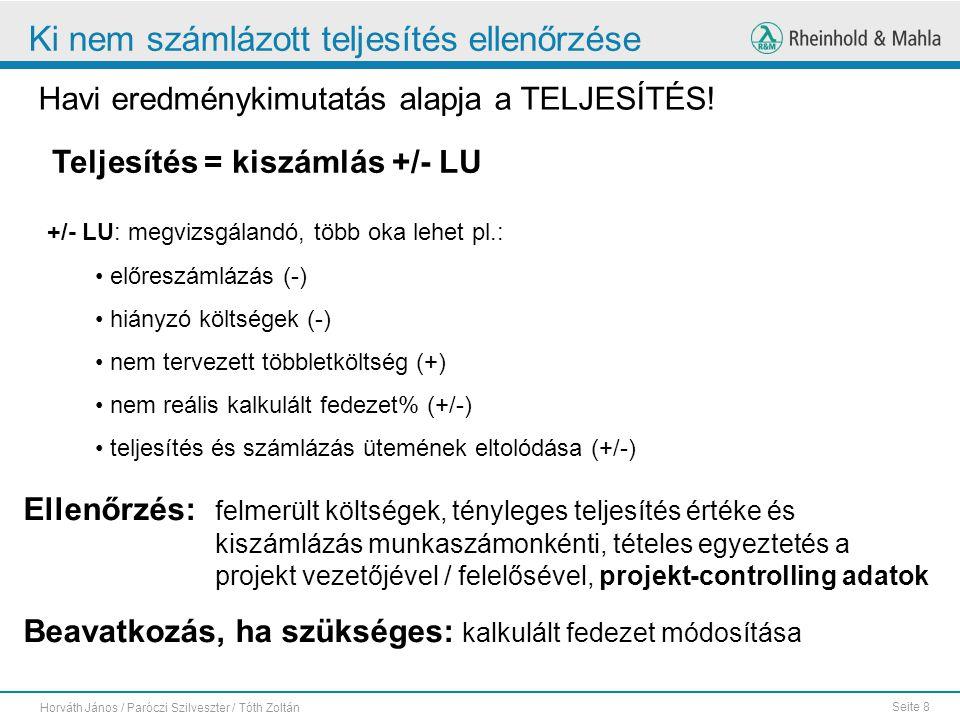 Seite 8 Horváth János / Paróczi Szilveszter / Tóth Zoltán Ki nem számlázott teljesítés ellenőrzése Havi eredménykimutatás alapja a TELJESÍTÉS! +/- LU: