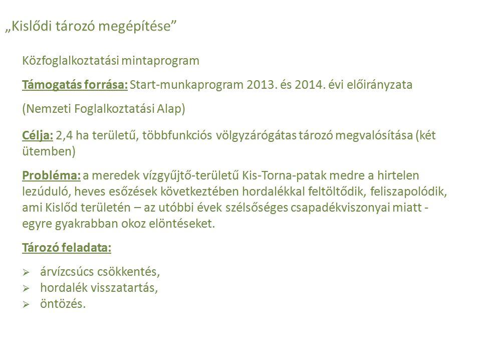 """""""Kislődi tározó megépítése"""" Közfoglalkoztatási mintaprogram Támogatás forrása: Start-munkaprogram 2013. és 2014. évi előirányzata (Nemzeti Foglalkozta"""