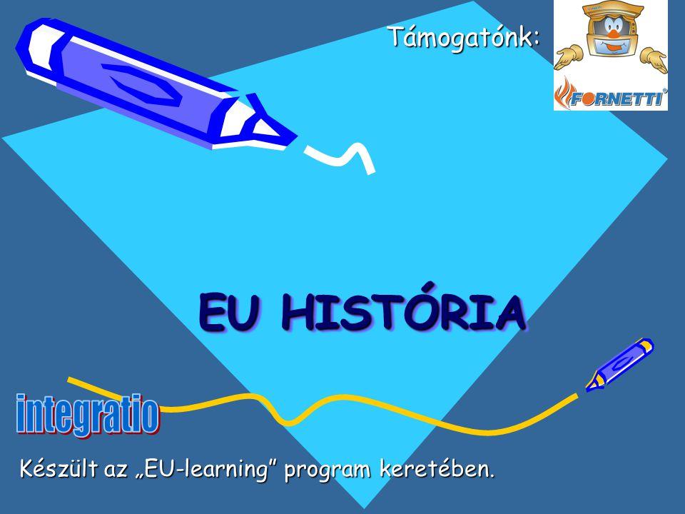 """EU HISTÓRIA EU HISTÓRIA Támogatónk: Támogatónk: Készült az """"EU-learning program keretében."""