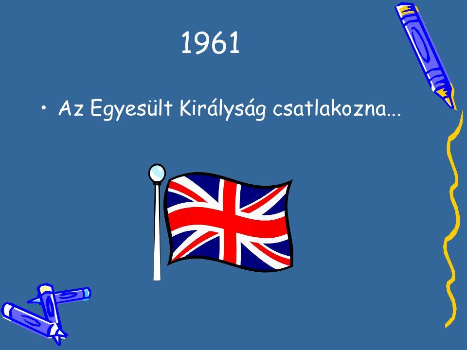 1961 •A•Az Egyesült Királyság csatlakozna...