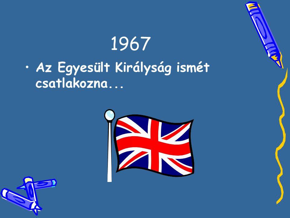 1967 •A•Az Egyesült Királyság ismét csatlakozna...