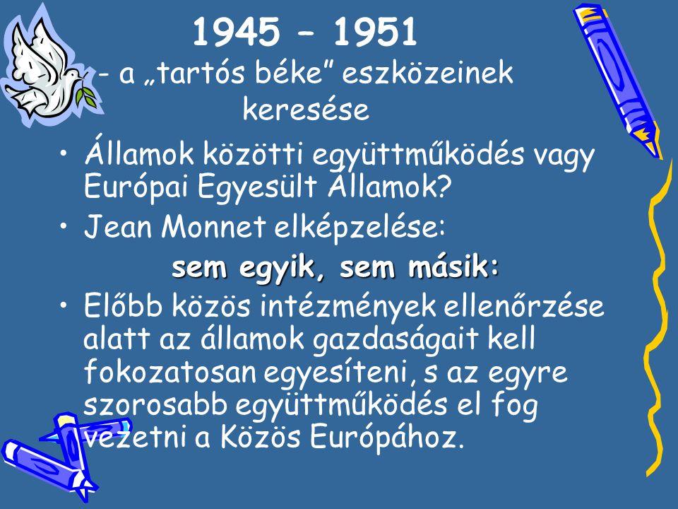 """1945 – 1951 - a """"tartós béke eszközeinek keresése •Á•Államok közötti együttműködés vagy Európai Egyesült Államok."""