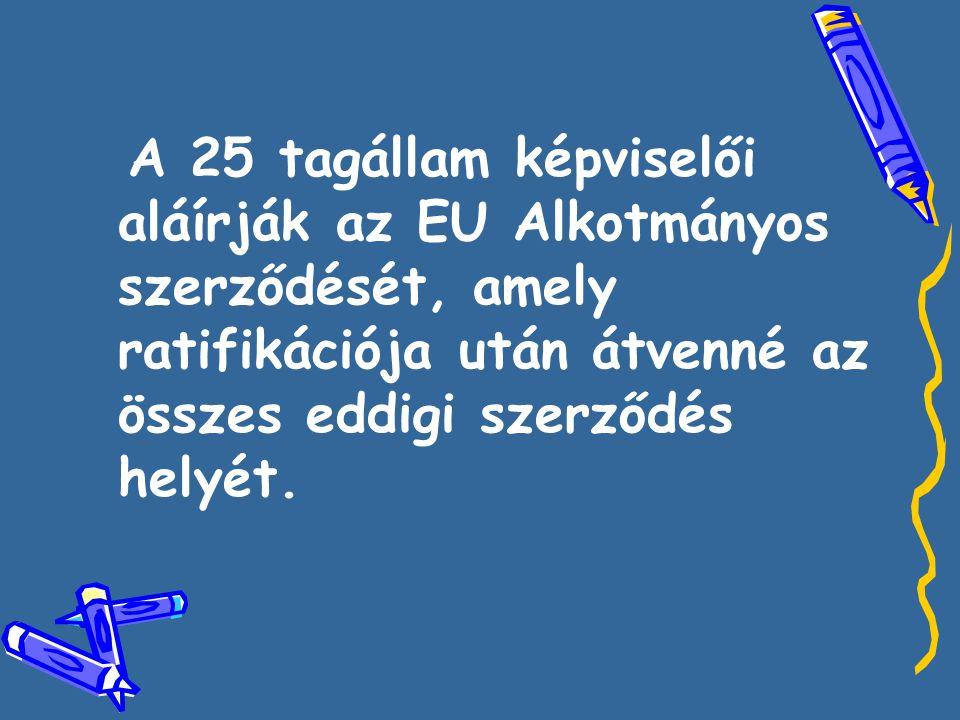 A 25 tagállam képviselői aláírják az EU Alkotmányos szerződését, amely ratifikációja után átvenné az összes eddigi szerződés helyét.