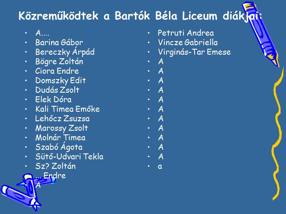 Közreműködtek a Bartók Béla Liceum diákjai: •A•A.... •B•Barina Gábor •B•Bereczky Árpád •B•Bögre Zoltán •C•Ciora Endre •D•Domszky Edit •D•Dudás Zsolt •