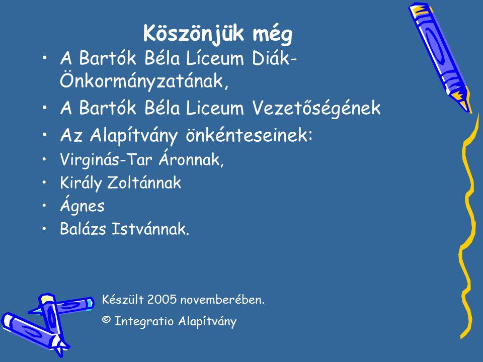 Köszönjük még •A•A Bartók Béla Líceum Diák- Önkormányzatának, •A•A Bartók Béla Liceum Vezetőségének •A•Az Alapítvány önkénteseinek: •V•Virginás-Tar Áronnak, •K•Király Zoltánnak •Á•Ágnes •B•Balázs Istvánnak.