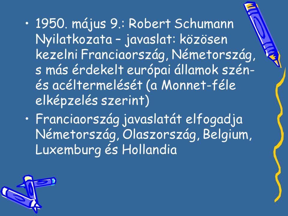 •1•1950. május 9.: Robert Schumann Nyilatkozata – javaslat: közösen kezelni Franciaország, Németország, s más érdekelt európai államok szén- és acélte